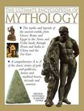 The Ultimate Encyclopedia of Mythology: the Myths and Legends of the Ancient Worlds, from Greece, Rome and Egypt to the Norse and Celtic Lands, Through Persia and India to China and the Far East by Arthur Cotterell