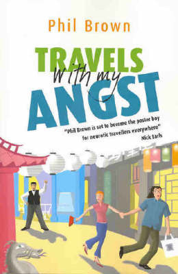 Travels with My Angst by Phil Brown