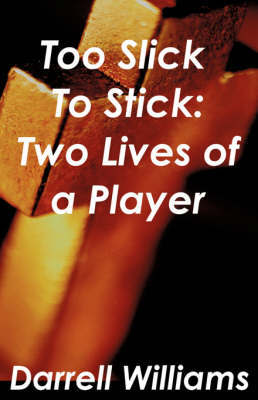 Too Slick to Stick: Two Lives of a Player by Darrell Williams image