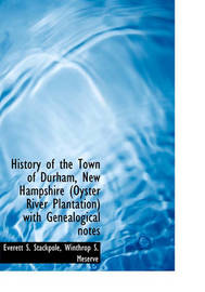 History of the Town of Durham, New Hampshire (Oyster River Plantation) with Genealogical Notes by Everett S Stackpole