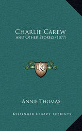 Charlie Carew: And Other Stories (1877) by Annie Thomas