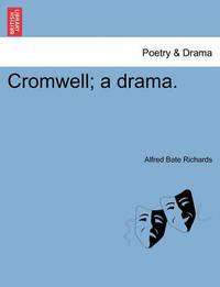 Cromwell; A Drama. by Alfred Bate Richards