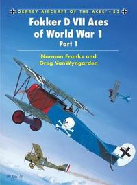 Fokker D VII Aces of World War I by Norman Franks