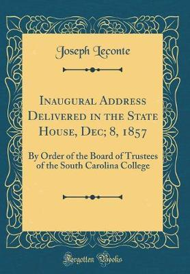 Inaugural Address Delivered in the State House, Dec; 8, 1857 by Joseph LeConte