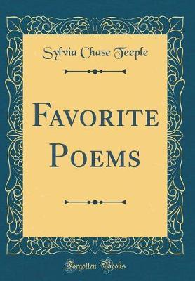 Favorite Poems (Classic Reprint) by Sylvia Chase Teeple