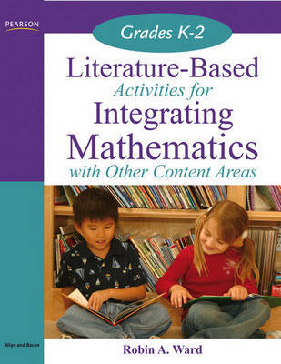 Literature-Based Activities for Integrating Mathematics with Other Content Areas K-2 by Robin A. Ward image