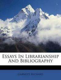 Essays in Librarianship and Bibliography by Garnett Richard