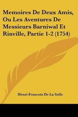Memoires De Deux Amis, Ou Les Aventures De Messieurs Barniwal Et Rinville, Partie 1-2 (1754) by Henri-Francois De La Solle