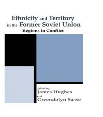 Ethnicity and Territory in the Former Soviet Union by James Hughes