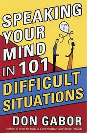 Speaking Your Mind in 101 Difficult Situations by Don Gabor