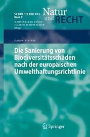 Die Sanierung Von Biodiversitatsschaden Nach Der Europaischen Umwelthaftungsrichtlinie by Carolin Kies