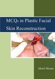 MCQS in Plastic Facial Skin Reconstruction by FFDRCSI(OSOM), MFDRCSI, BDS., Akeel Mosea JB(OMFS)