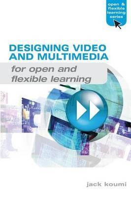 Designing Video and Multimedia for Open and Flexible Learning by Jack Koumi