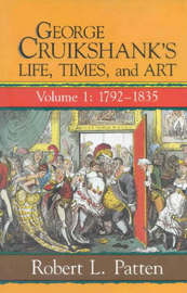 George Cruikshank's Life, Times and Art by Robert L. Patten