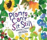 Plants Can t Sit Still by Rebecca Hirsh
