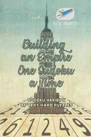 Building an Empire One Sudoku a Time Sudoku Variety of Very Hard Puzzles by Puzzle Therapist