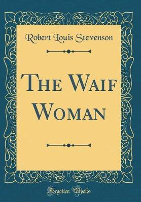The Waif Woman (Classic Reprint) by Robert Louis Stevenson image