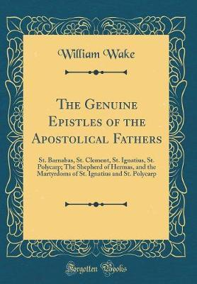 The Genuine Epistles of the Apostolical Fathers by William Wake
