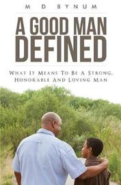 A Good Man Defined by M D Bynum image