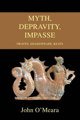Myth, Depravity, Impasse: Graves, Shakespeare, Keats by John O'Meara