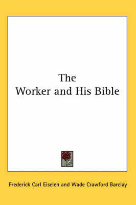 The Worker and His Bible by Frederick Carl Eiselen