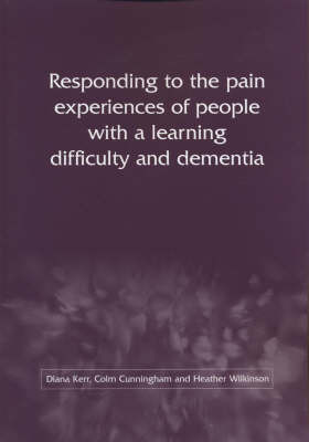 Responding to the Pain Experiences of People with a Learning Difficulty and Dementia by Diane Kerr