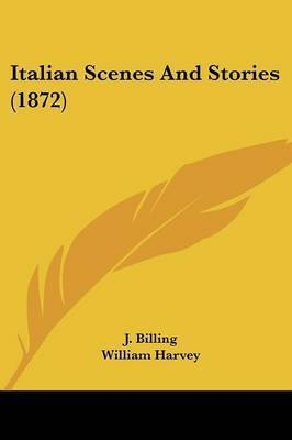 Italian Scenes And Stories (1872) by J Billing