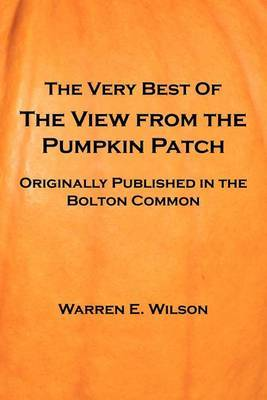 The Very Best of the View from the Pumpkin Patch by Warren E. Wilson