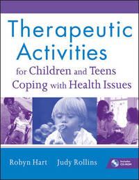 Therapeutic Activities for Children and Teens Coping with Health Issues by Robyn H. Hart