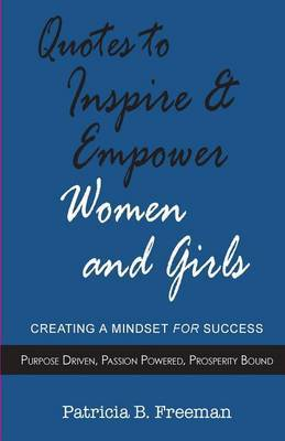 Quotes to Inspire & Empower Women and Girls by Pat B Freeman