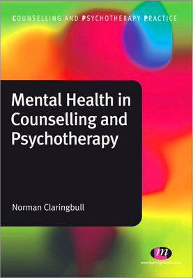 Mental Health in Counselling and Psychotherapy by Norman Claringbull