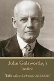 John Galsworthy - Justice by John Galsworthy