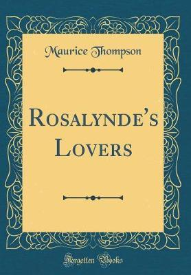 Rosalynde's Lovers (Classic Reprint) by Maurice Thompson image