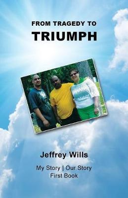 From Tragdey to Triumph by Jeffrey Wills image