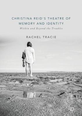 Christina Reid's Theatre of Memory and Identity by Rachel Tracie