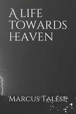 A life towards heaven by Marcus Alexander Talese