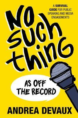 No Such Thing as Off the Record: by Andrea Devaux