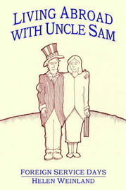 Living Abroad with Uncle Sam: Foreign Service Days by HELEN WEINLAND image