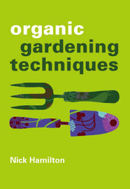 Organic Gardening Techniques by Nick Hamilton