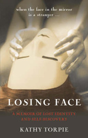 Losing Face: A Memoir of Lost Identity and Self-discovery by Kathy Torpie