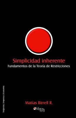 Simplicidad Inherente: Fundamentos De La Teoria De Restricciones by Matias Birrell R.