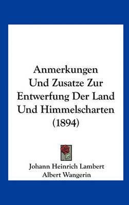 Anmerkungen Und Zusatze Zur Entwerfung Der Land Und Himmelscharten (1894) by Johann Heinrich Lambert