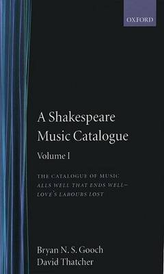 A Shakespeare Music Catalogue: Volume I by Bryan N.S. Gooch
