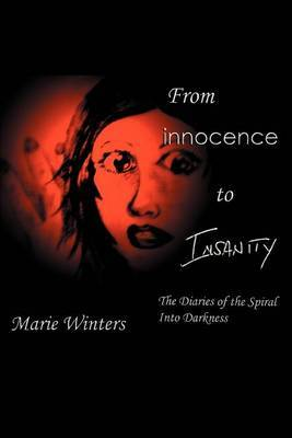 From Innocence to Insanity: The Diaries of the Spiral Into Darkness by Marie Winters image