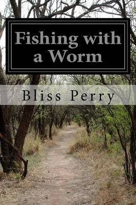 Fishing with a Worm by Bliss Perry image