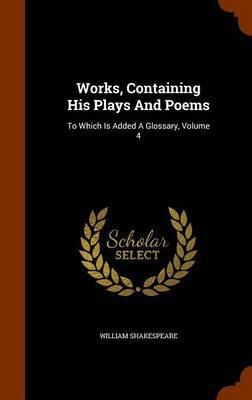 Works, Containing His Plays and Poems by William Shakespeare
