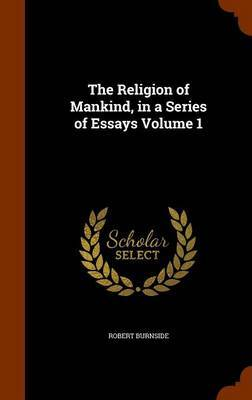 The Religion of Mankind, in a Series of Essays Volume 1 by Robert Burnside image