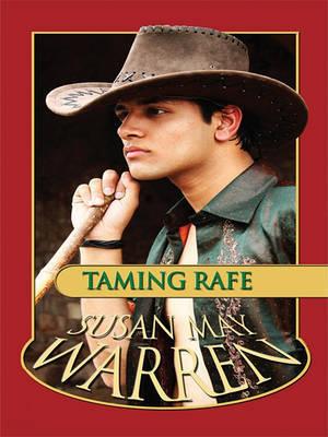 Taming Rafe by Susan May Warren