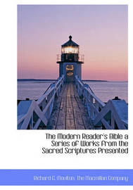 The Modern Reader's Bible a Series of Works from the Sacred Scriptures Presented by Richard G Moulton image