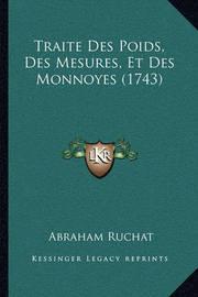 Traite Des Poids, Des Mesures, Et Des Monnoyes (1743) by Abraham Ruchat